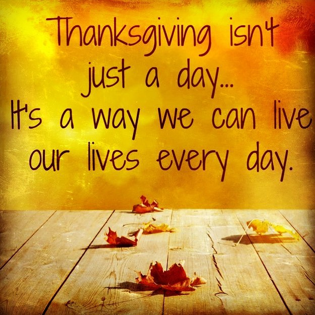 Thanksgiving Is Not Just A Day It Is A Way We Can Live